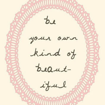 Be your own kind of beautiful Typography Art Print  by MursBlanc