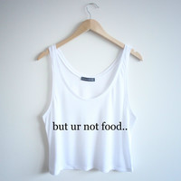 but ur not food