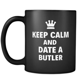 "Butler Keep Calm And Date A ""Butler"" 11oz Black Mug"