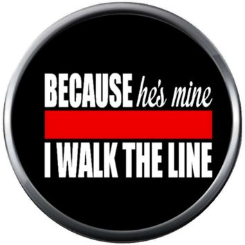 Because Hes Mine I Walk The Thin Red Line Firefighter Wife Girlfriend Proud Courage Protect Serve  18MM-20MM Snap Charm New Item