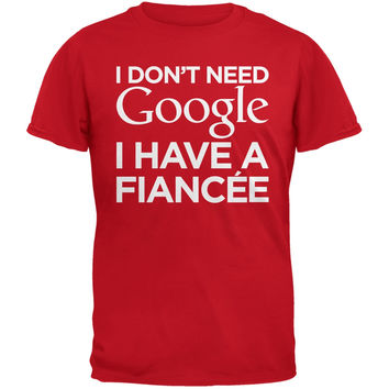 I Don't Need Google I Have a Fiance´e Red Adult T-Shirt