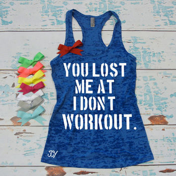 You Lost Me At I Don't Workout - Funny Workout tank top. Burnout gym shirt. razor back workout tank top. Women's gym shirt.