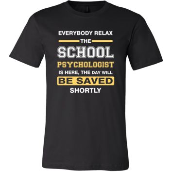 School psychologist Shirt - Everyone relax theSchool psychologist is here, the day will be save shortly - Profession Gift
