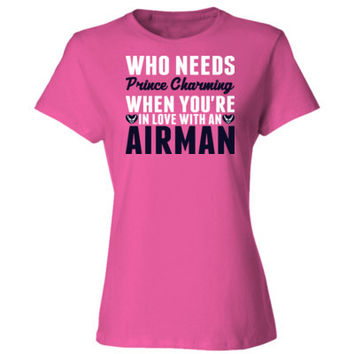 Who Needs Prince Charming When You Are In Love With An Airman - Ladies' Cotton T-Shirt