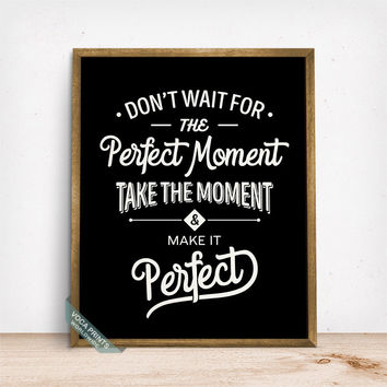 Dont Wait For The Perfect Moment Print, Typography Print, Inspirational Quote, Motivational Print, Dorm Decor, Gift Idea, Fathers Day Gift