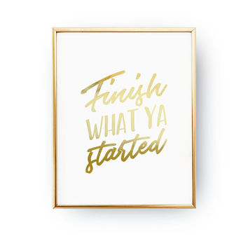 Finish What Ya Started, Quote Art, Real Gold Foil, Inspirational Poster, Fitness Sign, Inspire Art, Dorm Decor, Typography Print, Home Decor