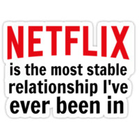 Netflix is My Most Stable Relationship
