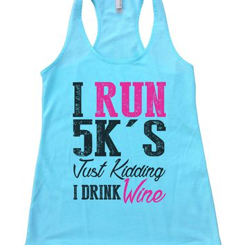 I Run 5k's Just Kidding I Drink Wine Womens Workout Tank Top