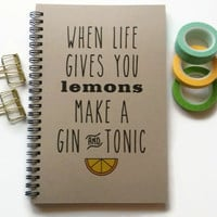 Writing journal, spiral notebook, Bullet journal, kraft lined blank or grid - When life gives you lemons make a gin and tonic, funny quote