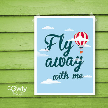 Printable Fly away with me Poster .Fly away with me print. Printable quote. Fly away with me quote poster.