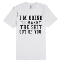I'm Going To Marry The Shit Out Of You-Unisex White T-Shirt
