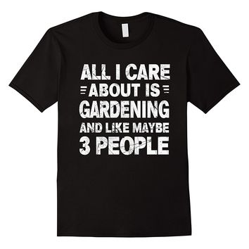 All I Care About Is Gardening Funny T-Shirt