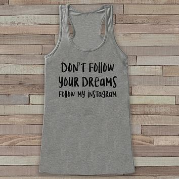 Don't Follow Your Dreams, Follow My Instagram - Women's Tank Tops - Funny Tank Top - Gift for Friends - Novelty Workout Tank - Social Media