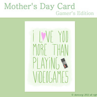 Mother's Day Card for Gamers, I Love you More than Playing Videogames, Mother's Day Gift Ideas - Instant Download