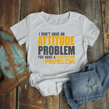 Women's Funny Attitude T-Shirt Perception Problem Shirt Tee