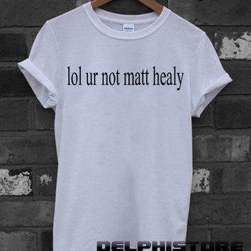 lol ur not matt healy t-shirt printed white unisex size (DL-29)