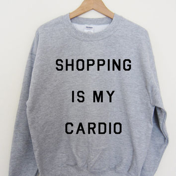 SHOPPING is MY CARDIO Sweatshirt Sweater Top Cara Tumblr Fashion Swag Unisex Sizes The Mindy Project Screen Printed