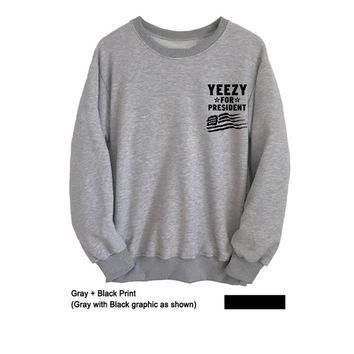 Yeezy for President Sweatshirt Tumblr Sweater Crewneck College Funny T-Shirts Mens Wom