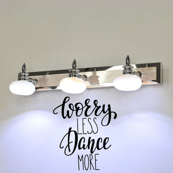 Worry Less Dance More Vinyl Wall Decal Sticker Graphic