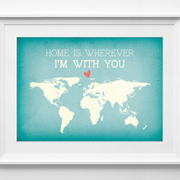 Home is Wherever I'm With You, Map Print, World Map Poster, Love Quote, Anniversary, Engagement, Map Art, Travel Quote,  ALL SIZES, A3