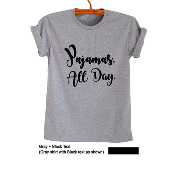 Pajamas all day Shirt Funny Quote Women T-Shirts Mens Nap Shirt Hipster Fangirl Tee Tumblr Graphic Tee for Teens Gifts Present Instagram