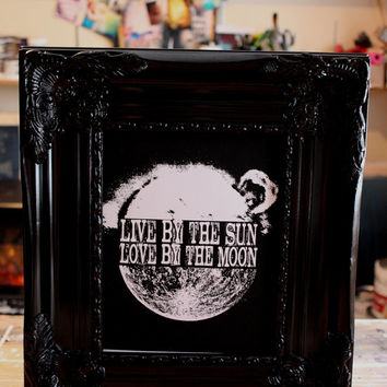PRINT- Live by the sun Love by the moon- quote hand pulled screenprint