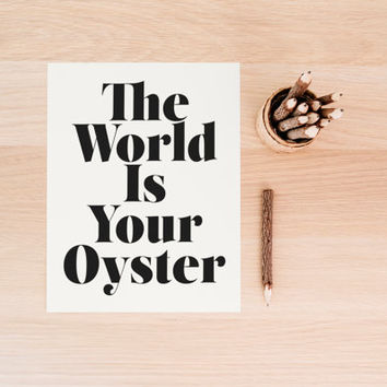 "PRINTABLE Art ""The World IS Your Oyster"" Typography Art Print Travel Art Print Map Art Print World Map Art Print Dorm Decor Dorm Art"