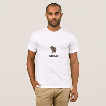 (Bear) with me. T-Shirt