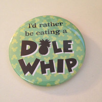 "I'd Rather Be Eating a Dole Whip 3"" Disneyland Inspired Button"
