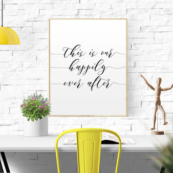 This Is Our Happily Ever After Quote Print wedding gift entryway decor Love quote Printable Wall Art INSTANT DOWNLOAD Anniversary Gift Quote