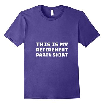 This Is My Retirement Party Shirt Funny Retiree Gift Tee