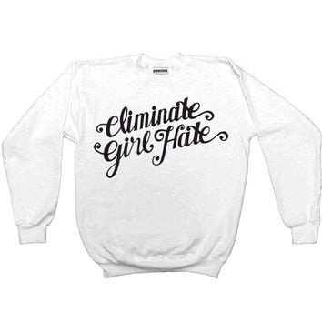 Eliminate Girl Hate -- Unisex Sweatshirt