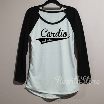 Cardio And Coffee Shirt Baseball Raglan Shirt Tee Long Sleeve TShirt T Shirt Women - size S M L