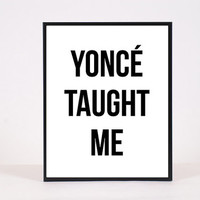 Printable quote poster: Yonce taught me. Instant download art typo print 8x10 inch