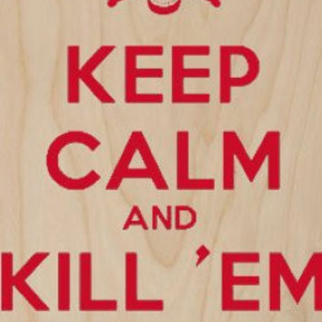 'Keep Calm and Kill 'Em All' Skull & Crossbones Red Text - Plywood Wood Print Poster Wall Art