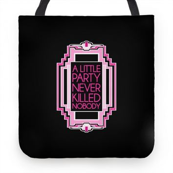 A Little Party Never Killed Nobody Tote