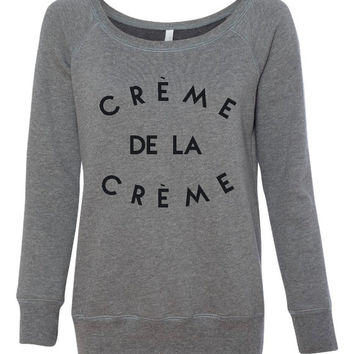 Fashion Sweatshirt Creme De La Creme Fashion wideneck sweatshirt Great Ladies Tumblr Seen On Tv Iconic Ladies Sweatshirt Movie Shirt Gift