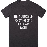 Be Yourself Everyone Else is Already Taken Funny T-Shirt