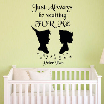 Peter Pan Quote Wall Decal Just Always Be Waiting For Me- Neverland Wendy Peter Pan Nursery Bedding Wall Art Baby Kids Room Home Decor Q162