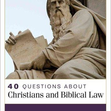 40 Questions About Christians and Biblical Law (40 Questions Series)
