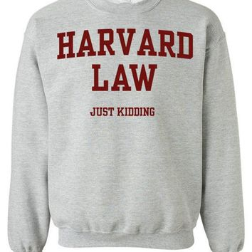 Harvard Law Just Kidding Unisex Crewneck SweatShirt