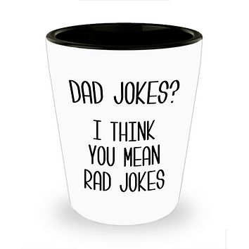 Dad Jokes I Think You Mean Rad Jokes Funny Father's Day Gift Ceramic Shot Glass