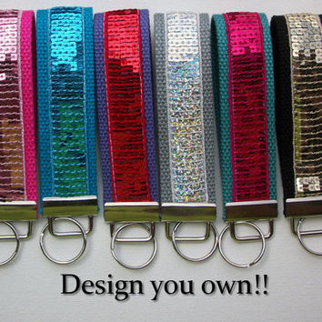 Key FOB / KeyChain / Wristlet  - custom design your own - Sequin bling   -  Strap -  Handle - leash