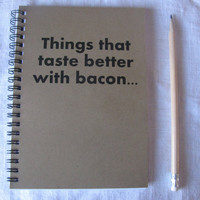 Things that taste better with bacon- 5 x 7 journal