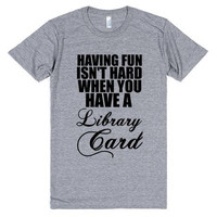 Having Fun Isn't Hard When You Have a Library Card TShirt