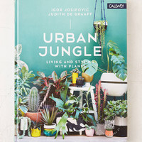 Urban Jungle: Living And Styling With Plants By Igor Josifovic & Judith de Graaff | Urban Outfitters