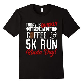 Coffee And 5K Run Kinda Day T-Shirt
