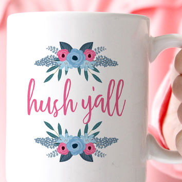Hush Yall Coffee Mug