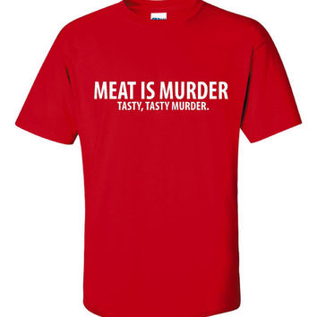 Meat is Murder - Tasty Tasty Murder Novelty Shirt Gift Idea for that couple who LOVE meat