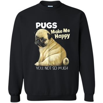 Pug  - Funny  Pugs Make Me Happy You Not So Much Printed Crewneck Pullover Sweatshirt